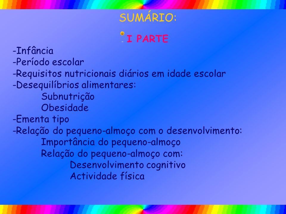 SUMÁRIO: I PARTE -Infância -Período escolar -Requisitos nutricionais diários em idade escolar -Desequilíbrios alimentares: Subnutrição Obesidade -Emen