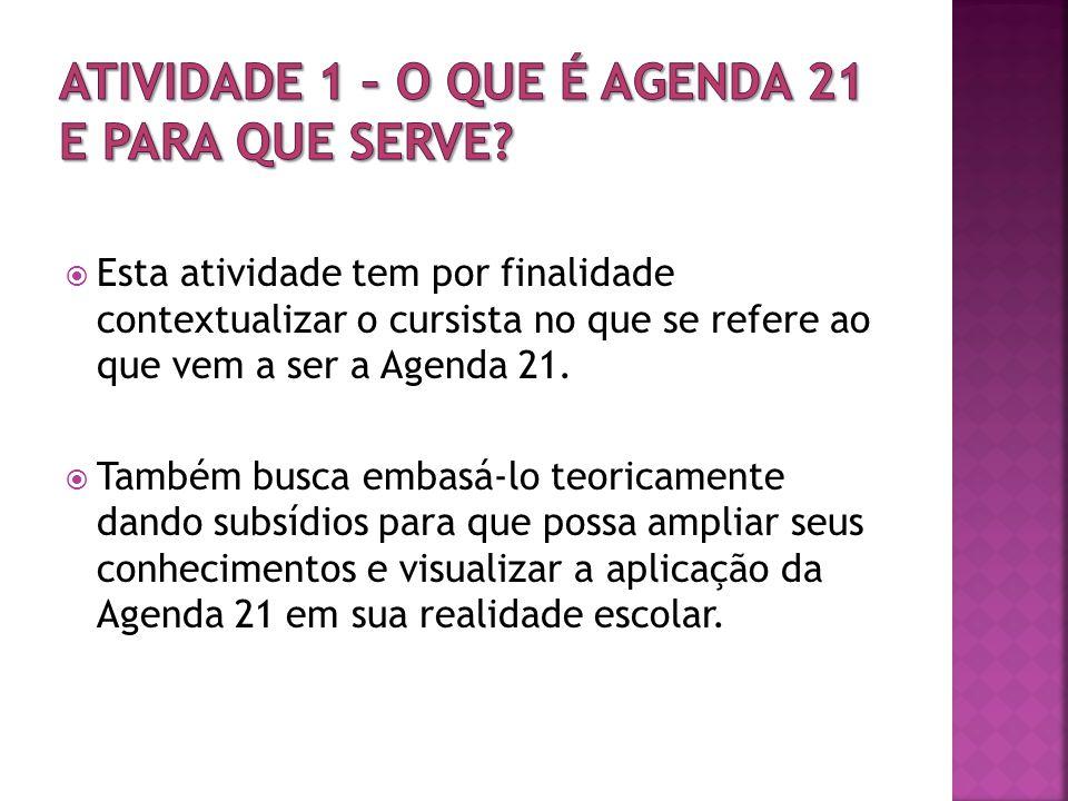 Esta atividade tem por finalidade contextualizar o cursista no que se refere ao que vem a ser a Agenda 21.