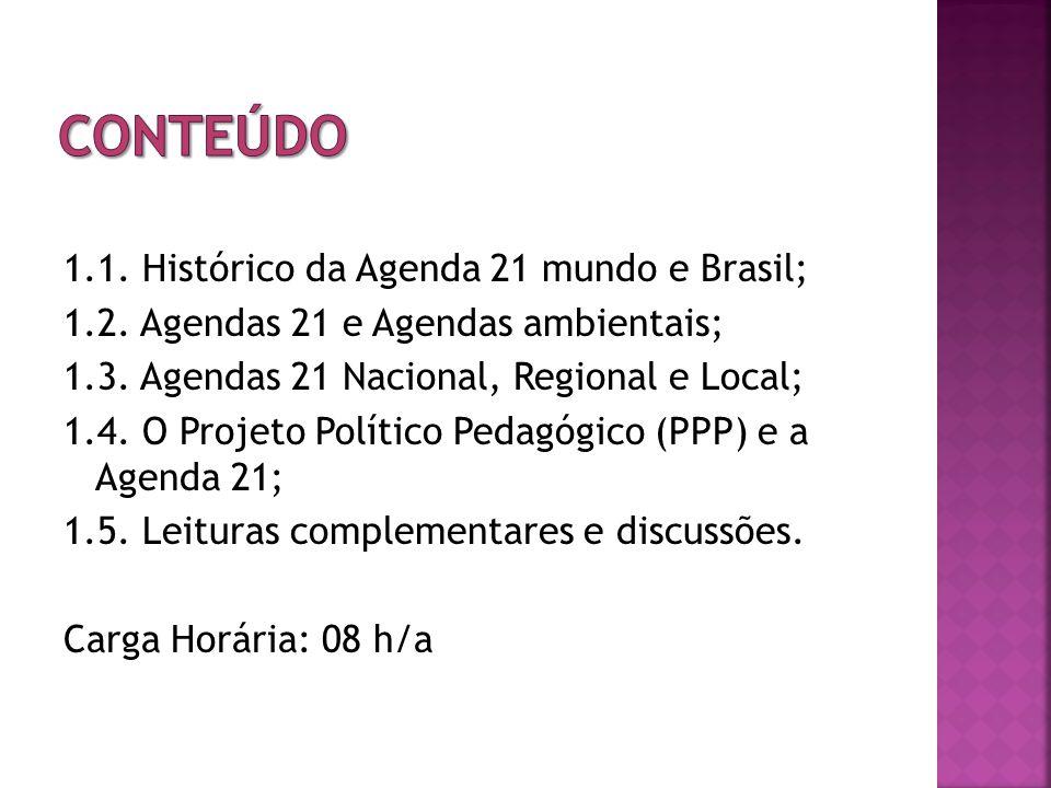 1.1.Histórico da Agenda 21 mundo e Brasil; 1.2. Agendas 21 e Agendas ambientais; 1.3.