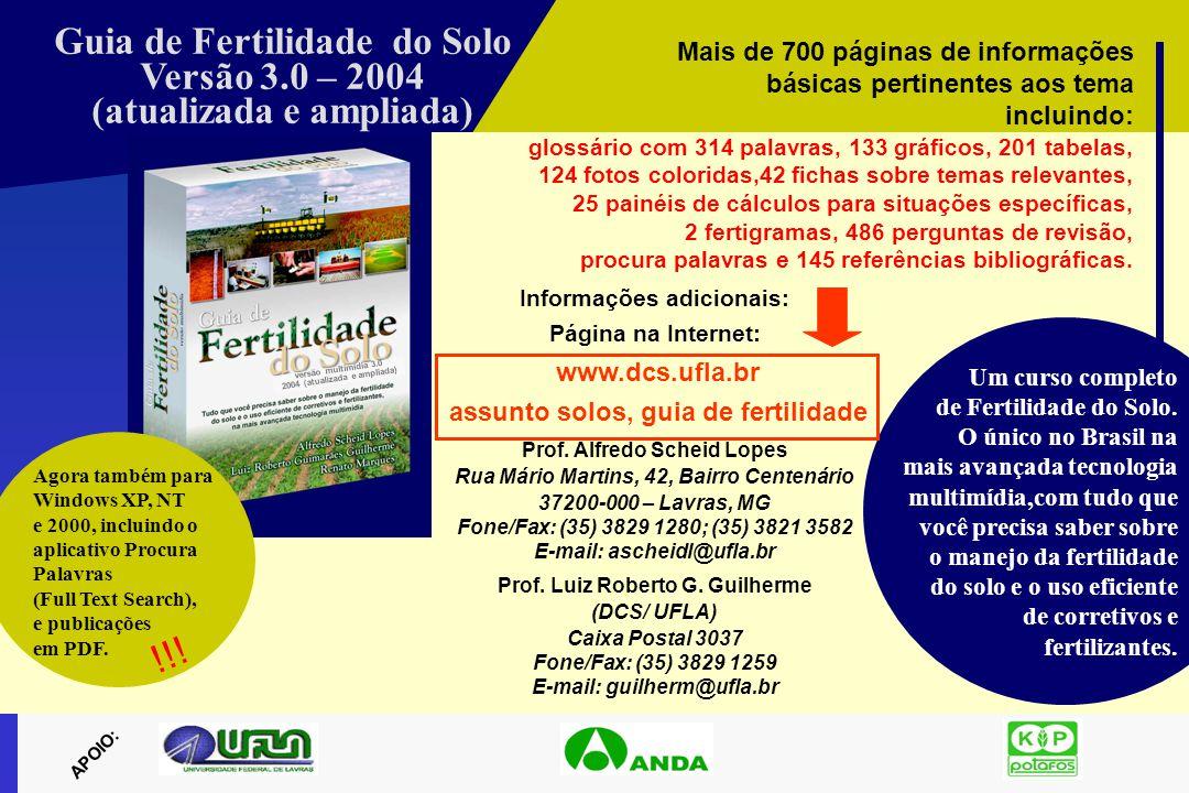 Guia de Fertilidade do Solo Versão 3.0 – 2004 (atualizada e ampliada) APOIO: Mais de 700 páginas de informações básicas pertinentes aos tema incluindo