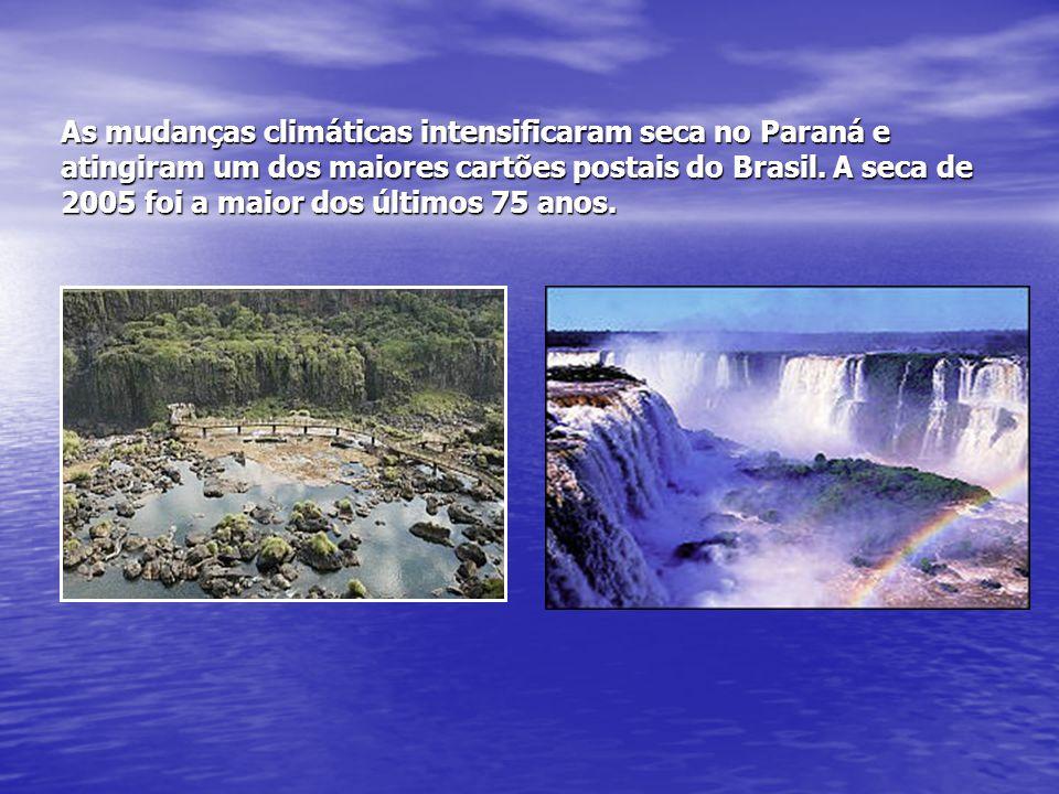 As mudanças climáticas intensificaram seca no Paraná e atingiram um dos maiores cartões postais do Brasil. A seca de 2005 foi a maior dos últimos 75 a