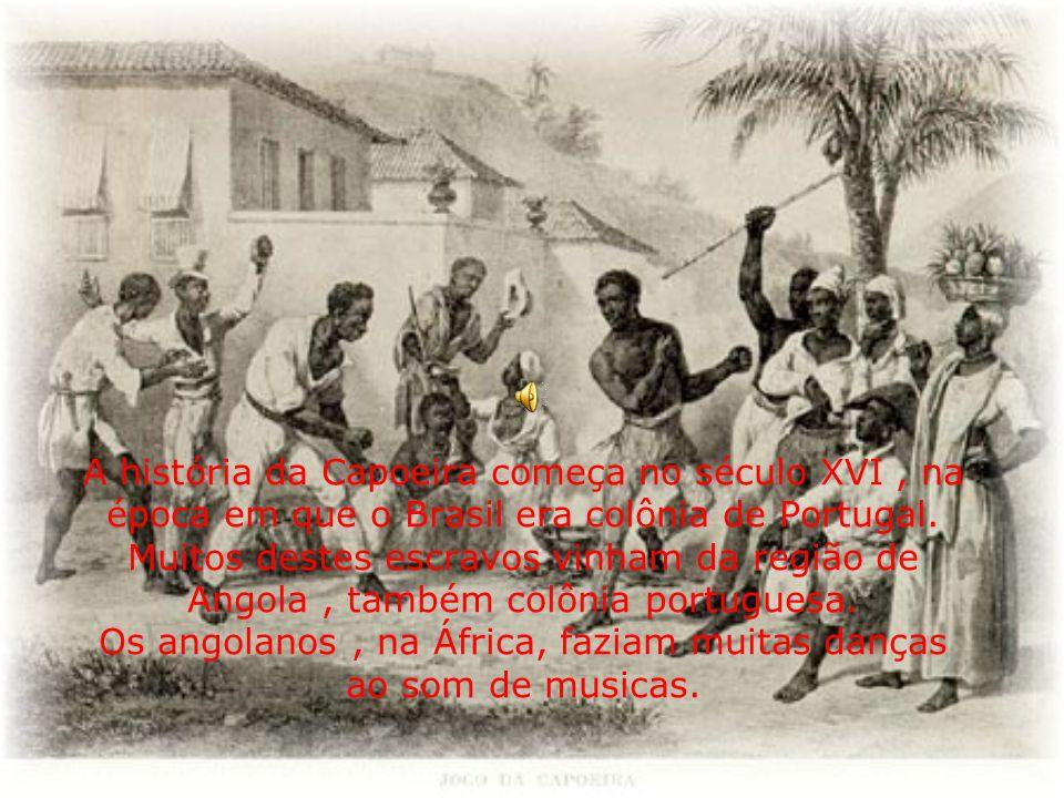 A história da Capoeira começa no século XVI, na época em que o Brasil era colônia de Portugal. Muitos destes escravos vinham da região de Angola, tamb
