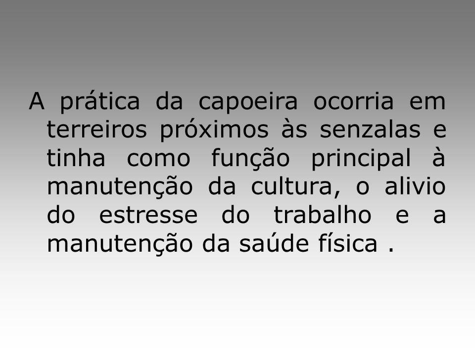 A prática da capoeira ocorria em terreiros próximos às senzalas e tinha como função principal à manutenção da cultura, o alivio do estresse do trabalh