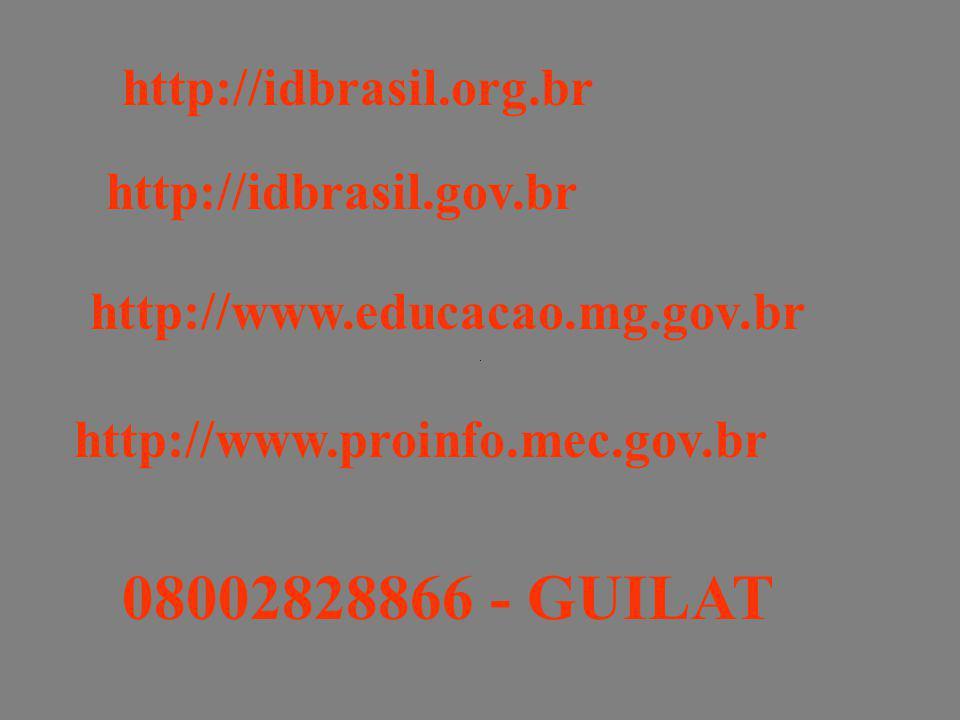http://idbrasil.gov.br http://idbrasil.org.br http://www.educacao.mg.gov.br http://www.proinfo.mec.gov.br 08002828866 - GUILAT
