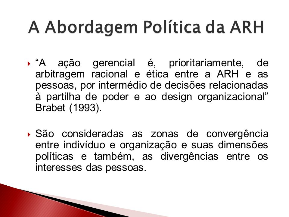 A ação gerencial é, prioritariamente, de arbitragem racional e ética entre a ARH e as pessoas, por intermédio de decisões relacionadas à partilha de p