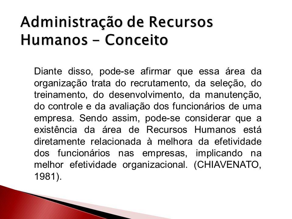 Administração de Recursos Humanos - Conceito Diante disso, pode-se afirmar que essa área da organização trata do recrutamento, da seleção, do treiname