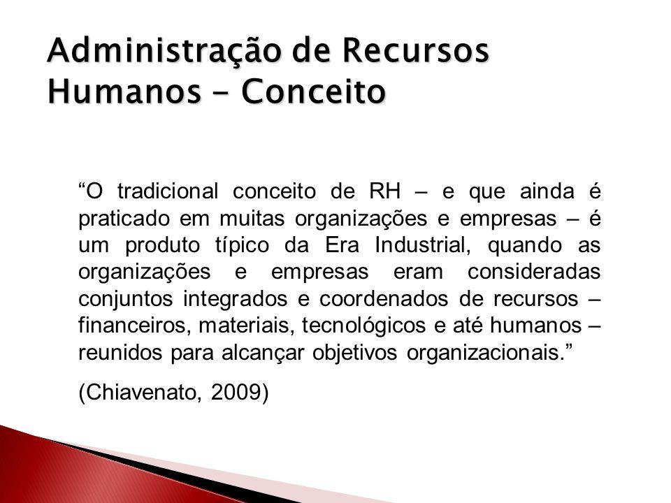 Administração de Recursos Humanos - Conceito O tradicional conceito de RH – e que ainda é praticado em muitas organizações e empresas – é um produto t