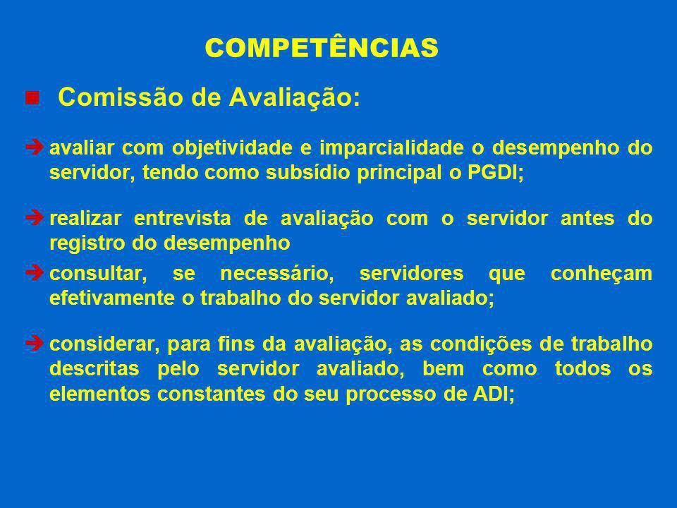 COMPETÊNCIAS Comissão de Avaliação: avaliar com objetividade e imparcialidade o desempenho do servidor, tendo como subsídio principal o PGDI; realizar