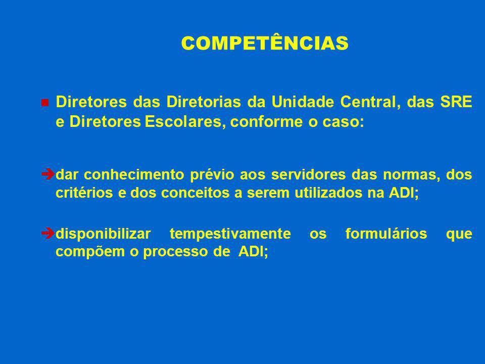 COMPETÊNCIAS Diretores das Diretorias da Unidade Central, das SRE e Diretores Escolares, conforme o caso: dar conhecimento prévio aos servidores das n