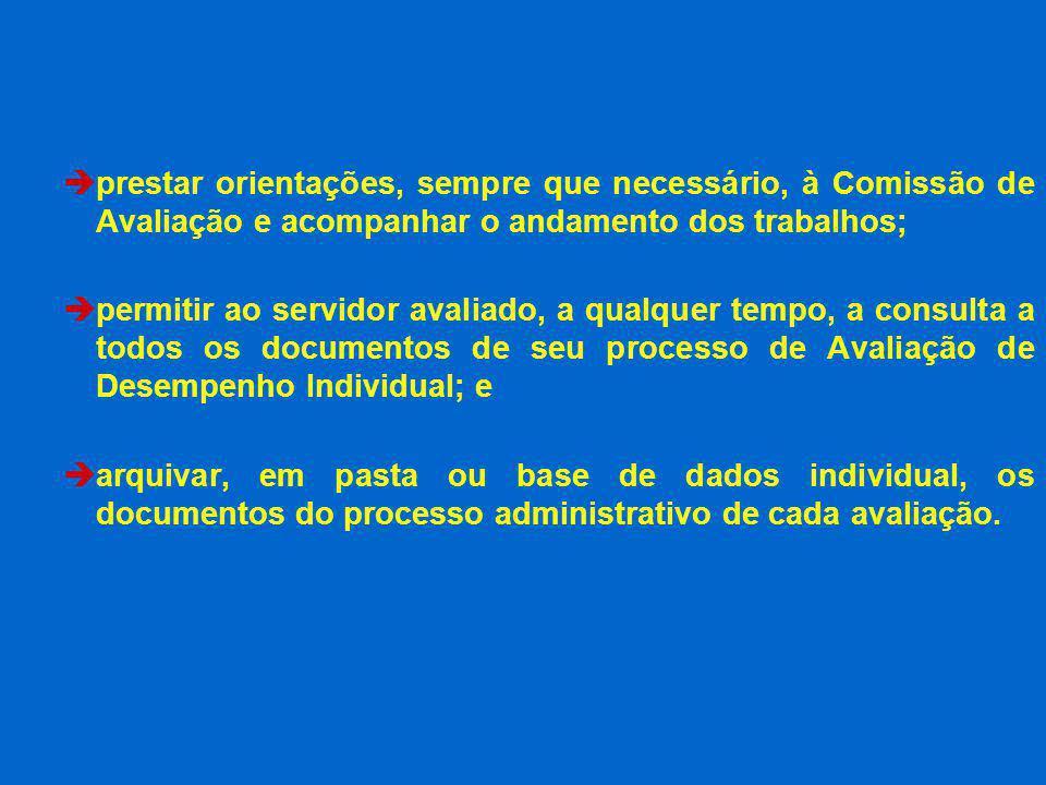 prestar orientações, sempre que necessário, à Comissão de Avaliação e acompanhar o andamento dos trabalhos; permitir ao servidor avaliado, a qualquer