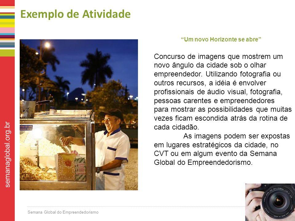 Semana Global do Empreendedorismo semanaglobal.org.br Exemplo de Atividade Um novo Horizonte se abre Concurso de imagens que mostrem um novo ângulo da cidade sob o olhar empreendedor.