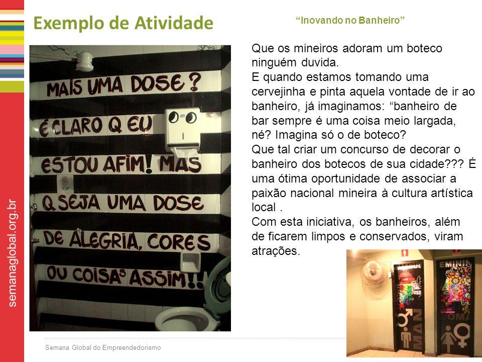 Semana Global do Empreendedorismo semanaglobal.org.br Exemplo de Atividade Inovando no Banheiro Que os mineiros adoram um boteco ninguém duvida.