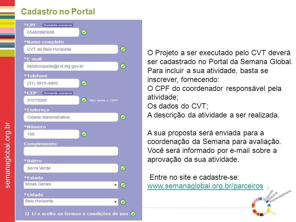 Semana Global do Empreendedorismo semanaglobal.org.br O Projeto a ser executado pelo CVT deverá ser cadastrado no Portal da Semana Global.