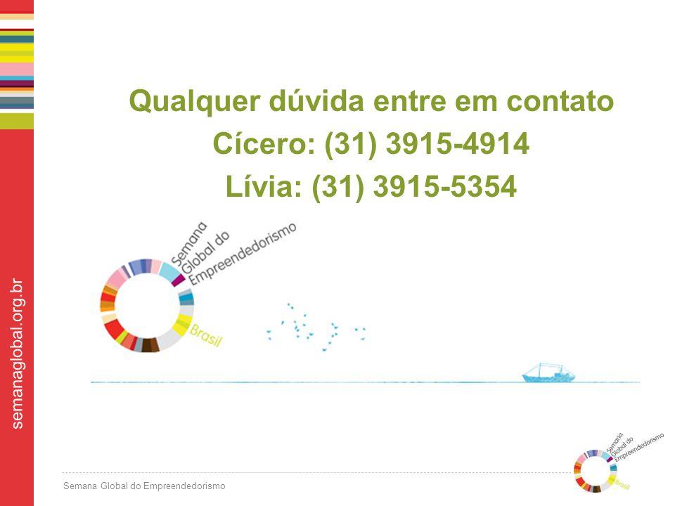 Semana Global do Empreendedorismo semanaglobal.org.br Qualquer dúvida entre em contato Cícero: (31) 3915-4914 Lívia: (31) 3915-5354