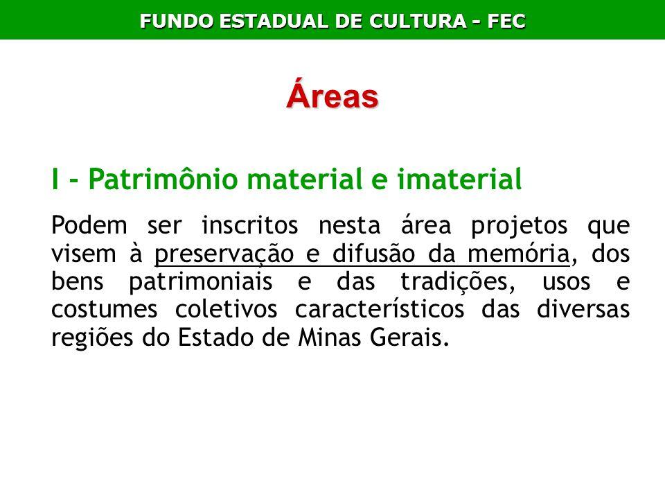 FUNDO ESTADUAL DE CULTURA - FEC Áreas Áreas I - Patrimônio material e imaterial Podem ser inscritos nesta área projetos que visem à preservação e difu