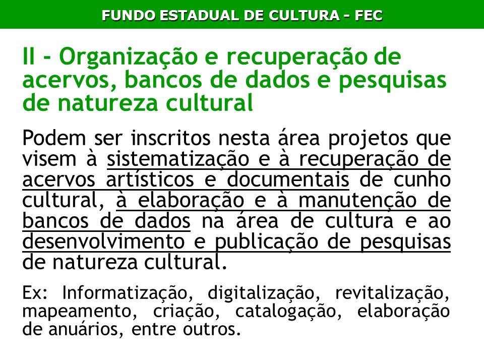 II - Organização e recuperação de acervos, bancos de dados e pesquisas de natureza cultural Podem ser inscritos nesta área projetos que visem à sistem
