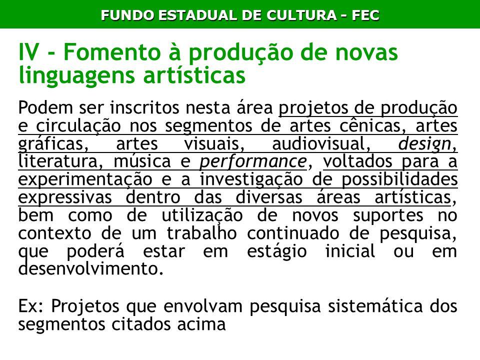 FUNDO ESTADUAL DE CULTURA - FEC IV - Fomento à produção de novas linguagens artísticas Podem ser inscritos nesta área projetos de produção e circulaçã