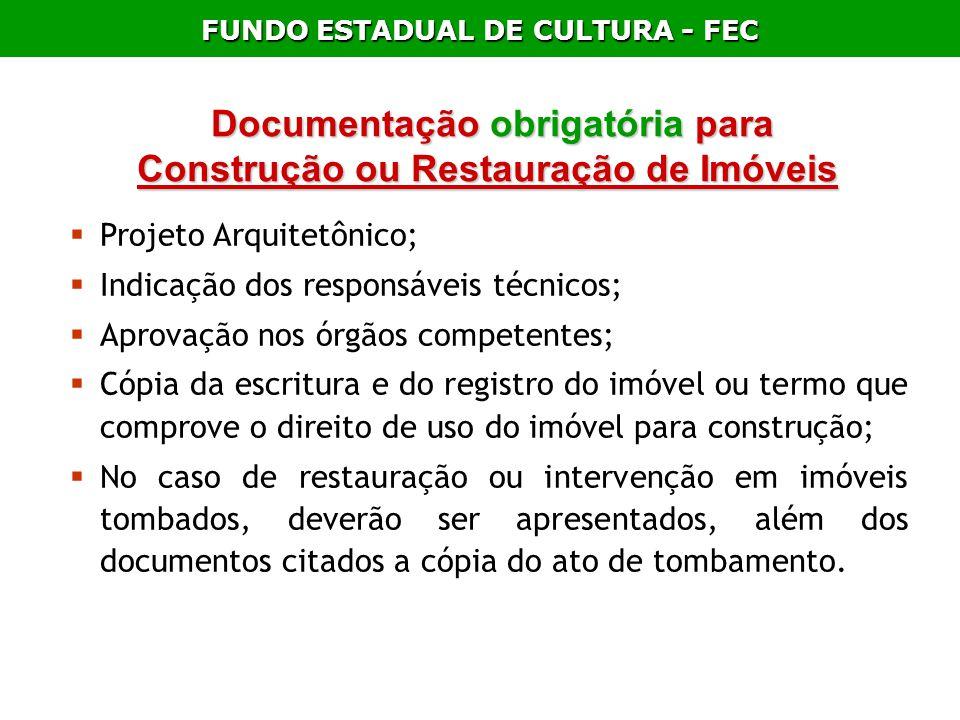 FUNDO ESTADUAL DE CULTURA - FEC Documentação obrigatória para Construção ou Restauração de Imóveis Documentação obrigatória para Construção ou Restaur