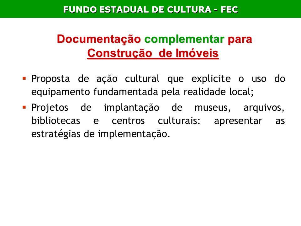 FUNDO ESTADUAL DE CULTURA - FEC Documentação complementar para Documentação complementar para Construção de Imóveis Proposta de ação cultural que expl
