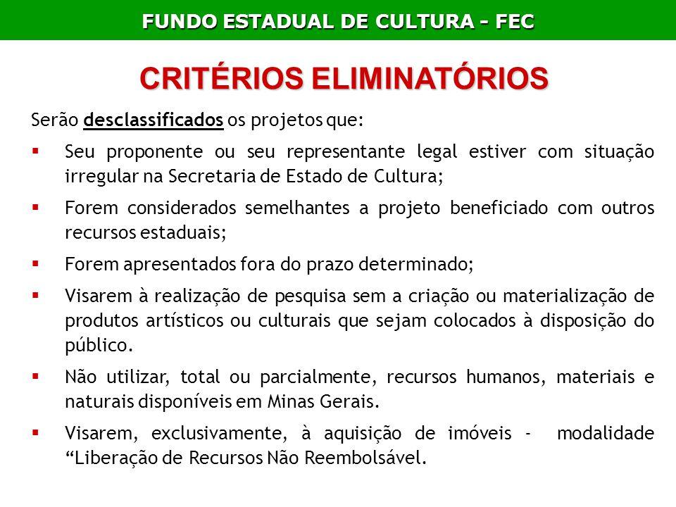 FUNDO ESTADUAL DE CULTURA - FEC CRITÉRIOS ELIMINATÓRIOS Serão desclassificados os projetos que: Seu proponente ou seu representante legal estiver com