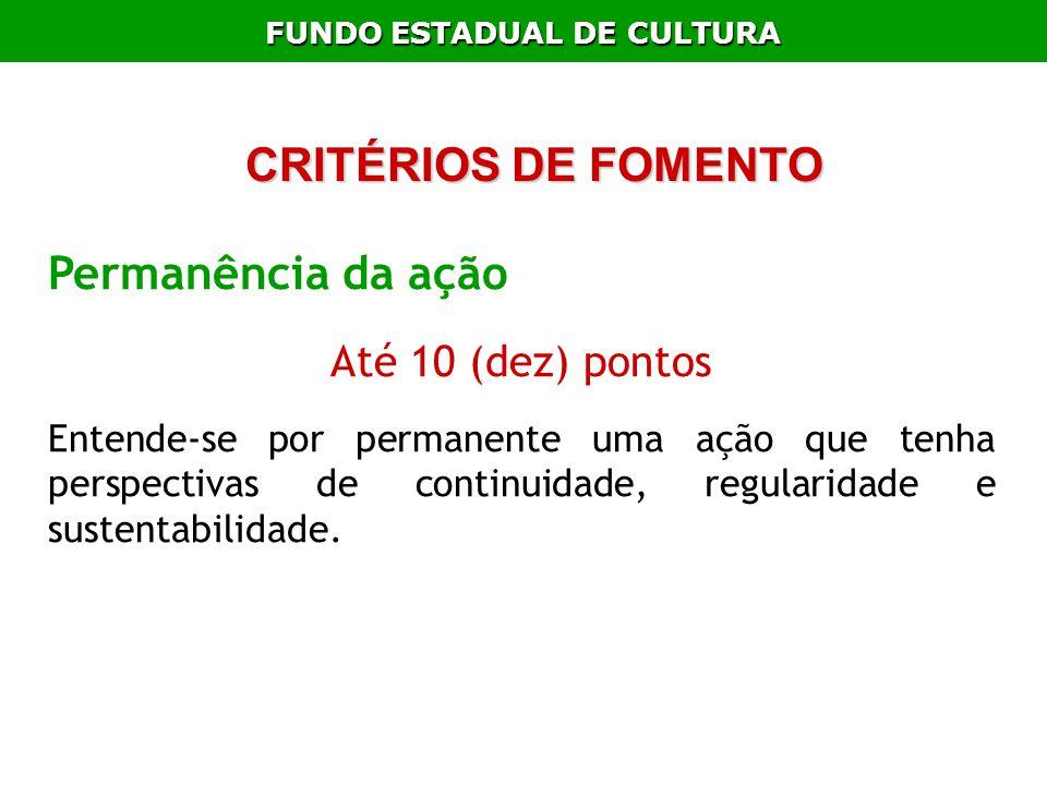 FUNDO ESTADUAL DE CULTURA Permanência da ação Até 10 (dez) pontos Entende-se por permanente uma ação que tenha perspectivas de continuidade, regularid