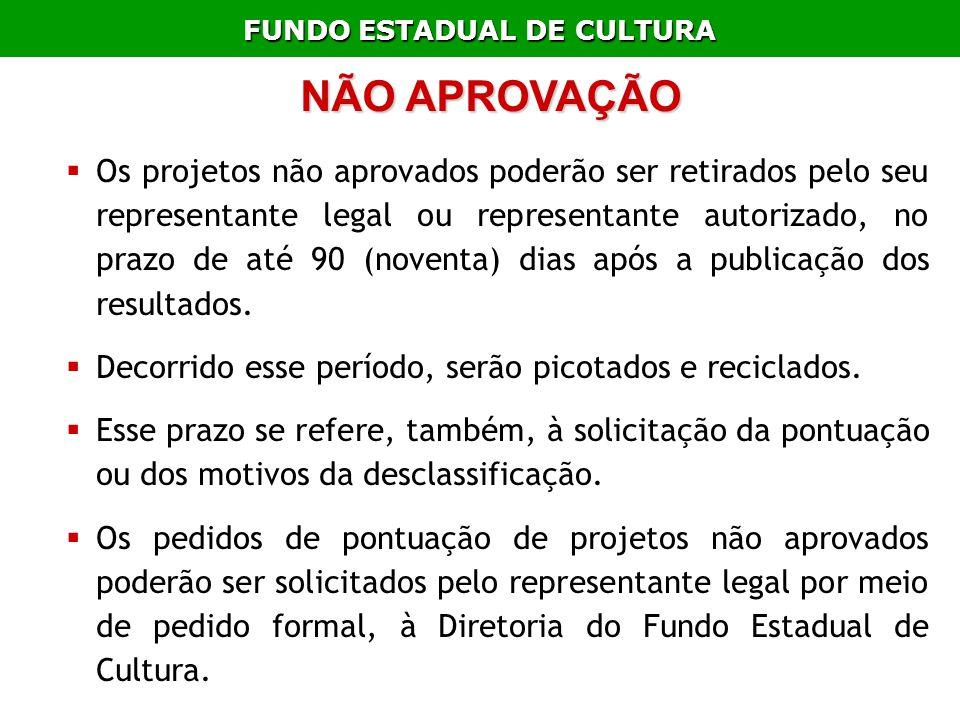FUNDO ESTADUAL DE CULTURA NÃO APROVAÇÃO Os projetos não aprovados poderão ser retirados pelo seu representante legal ou representante autorizado, no p