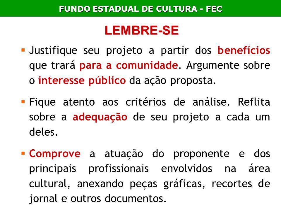 FUNDO ESTADUAL DE CULTURA - FEC LEMBRE-SE Justifique seu projeto a partir dos benefícios que trará para a comunidade. Argumente sobre o interesse públ