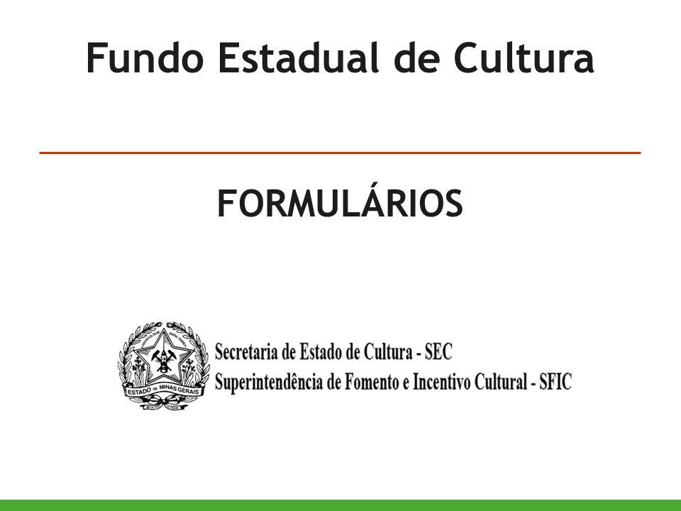 Fundo Estadual de Cultura FORMULÁRIOS