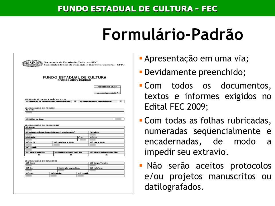 Formulário-Padrão Apresentação em uma via; Devidamente preenchido; Com todos os documentos, textos e informes exigidos no Edital FEC 2009; Com todas a