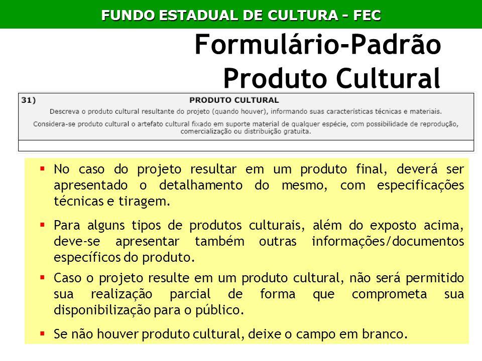 Formulário-Padrão Produto Cultural No caso do projeto resultar em um produto final, deverá ser apresentado o detalhamento do mesmo, com especificações
