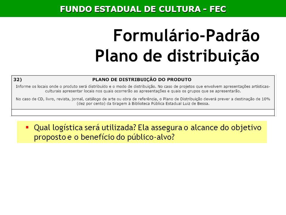 Formulário-Padrão Plano de distribuição Qual logística será utilizada? Ela assegura o alcance do objetivo proposto e o benefício do público-alvo? FUND
