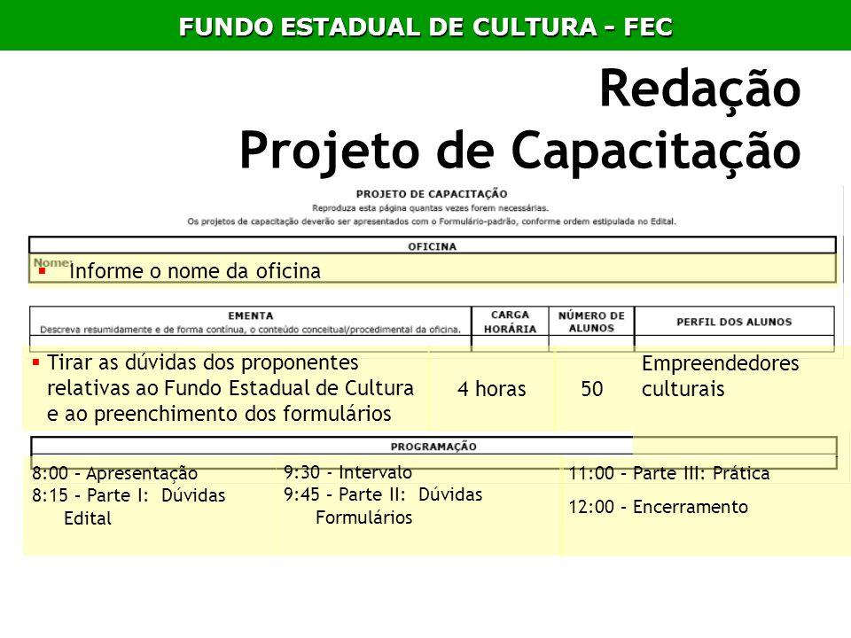 Informe o nome da oficina Tirar as dúvidas dos proponentes relativas ao Fundo Estadual de Cultura e ao preenchimento dos formulários 4 horas Empreende