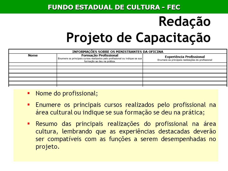 Redação Projeto de Capacitação Nome do profissional; Enumere os principais cursos realizados pelo profissional na área cultural ou indique se sua form