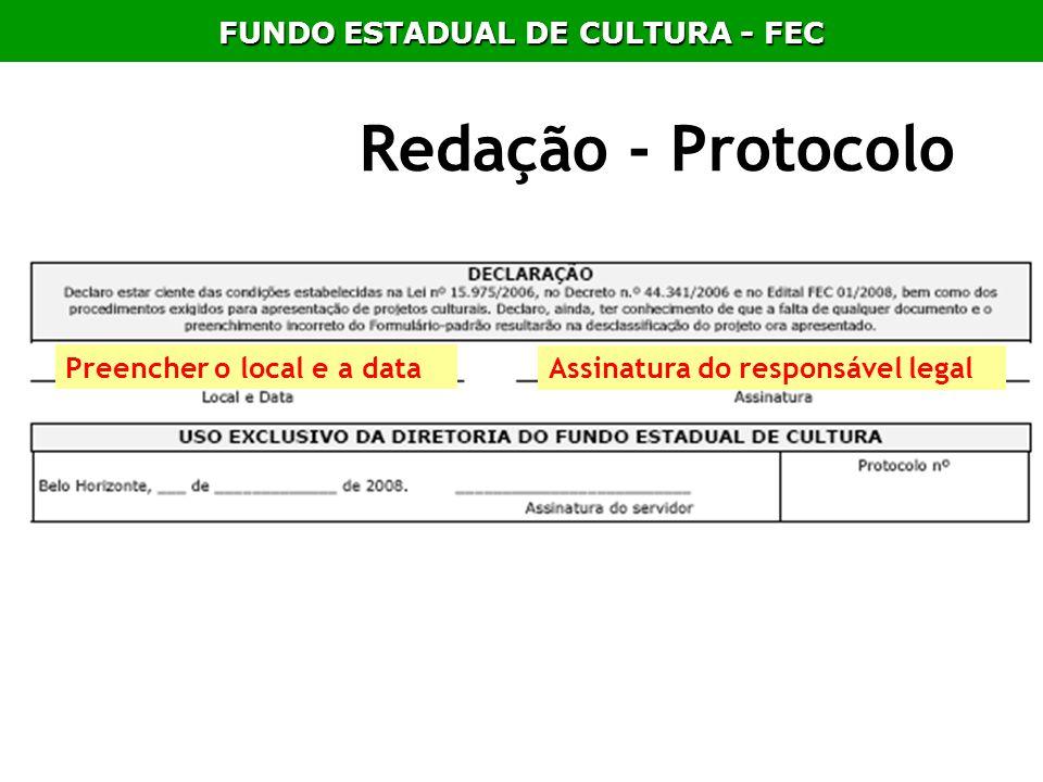 Redação - Protocolo Preencher o local e a data Assinatura do responsável legal FUNDO ESTADUAL DE CULTURA - FEC