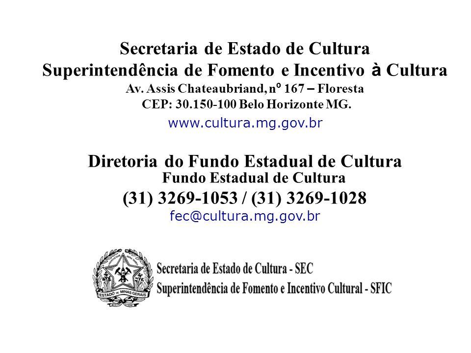 Secretaria de Estado de Cultura Superintendência de Fomento e Incentivo à Cultura Av. Assis Chateaubriand, n º 167 – Floresta CEP: 30.150-100 Belo Hor