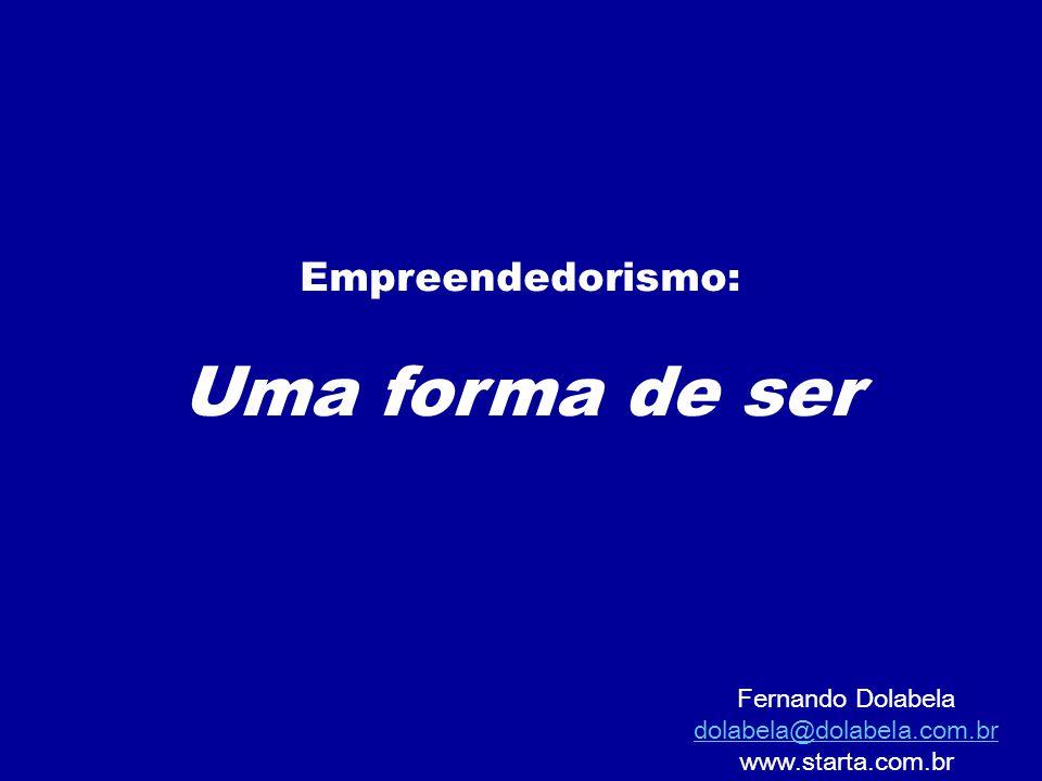 Empreendedorismo: Uma forma de ser Fernando Dolabela dolabela@dolabela.com.br www.starta.com.br