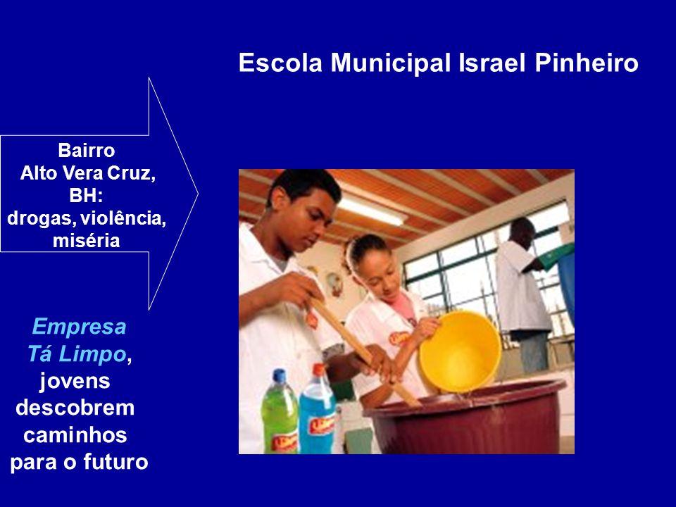 Empresa Tá Limpo, jovens descobrem caminhos para o futuro Escola Municipal Israel Pinheiro Bairro Alto Vera Cruz, BH: drogas, violência, miséria