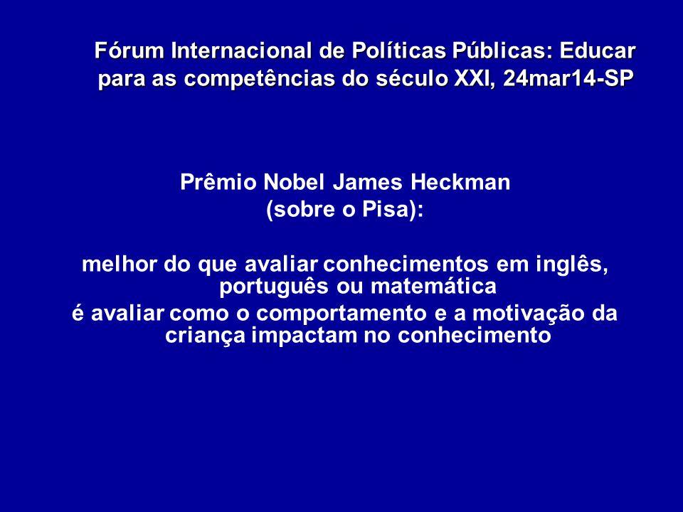 Fórum Internacional de Políticas Públicas: Educar para as competências do século XXI, 24mar14-SP Prêmio Nobel James Heckman (sobre o Pisa): melhor do