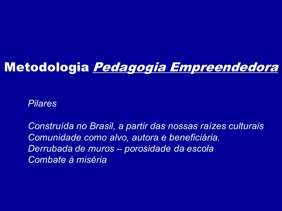 Pilares Construída no Brasil, a partir das nossas raízes culturais Comunidade como alvo, autora e beneficiária. Derrubada de muros – porosidade da esc