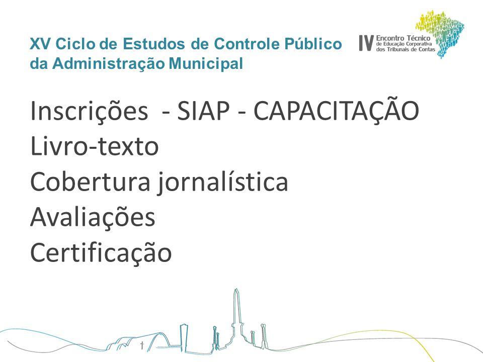 XV Ciclo de Estudos de Controle Público da Administração Municipal Inscrições - SIAP - CAPACITAÇÃO Livro-texto Cobertura jornalística Avaliações Certificação