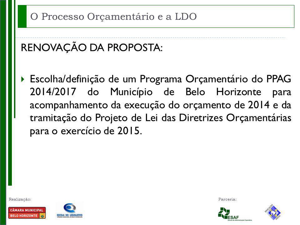 Realização: Parceria: RENOVAÇÃO DA PROPOSTA: Escolha/definição de um Programa Orçamentário do PPAG 2014/2017 do Município de Belo Horizonte para acompanhamento da execução do orçamento de 2014 e da tramitação do Projeto de Lei das Diretrizes Orçamentárias para o exercício de 2015.