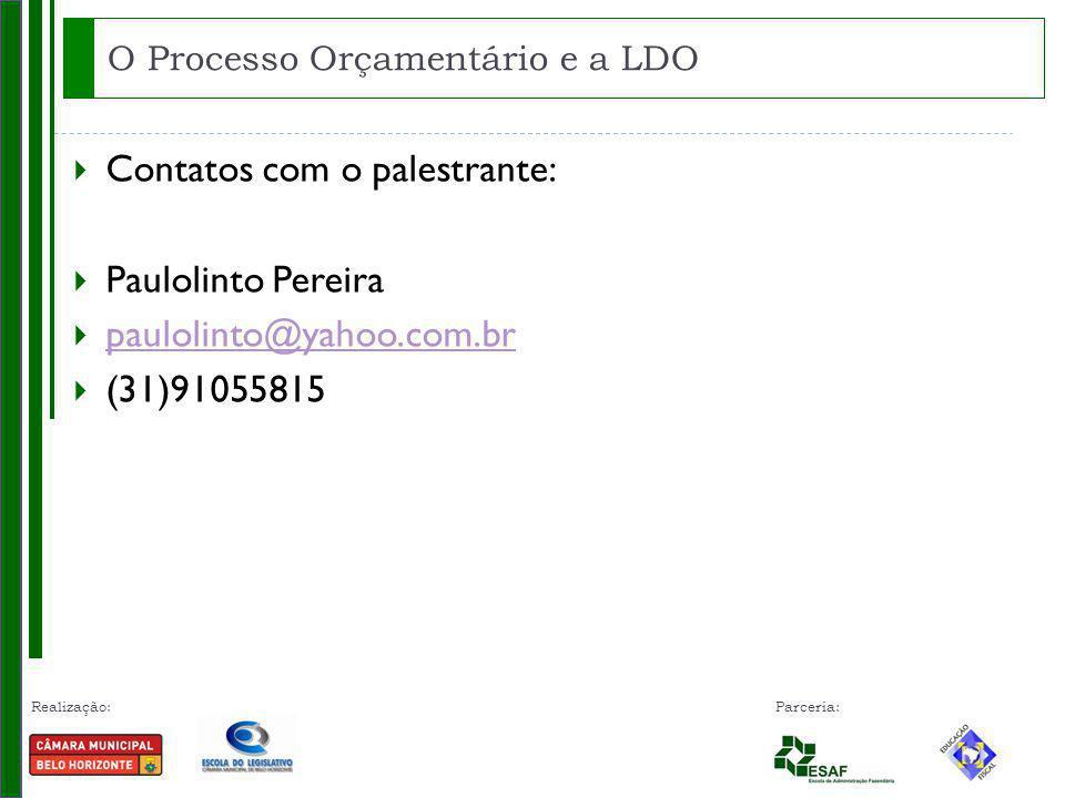 Realização: Parceria: Contatos com o palestrante: Paulolinto Pereira paulolinto@yahoo.com.br (31)91055815 O Processo Orçamentário e a LDO