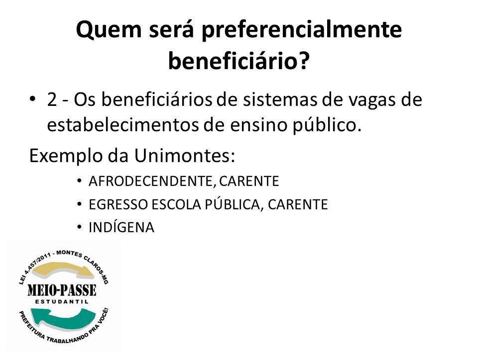 Quem será preferencialmente beneficiário? 2 - Os beneficiários de sistemas de vagas de estabelecimentos de ensino público. Exemplo da Unimontes: AFROD