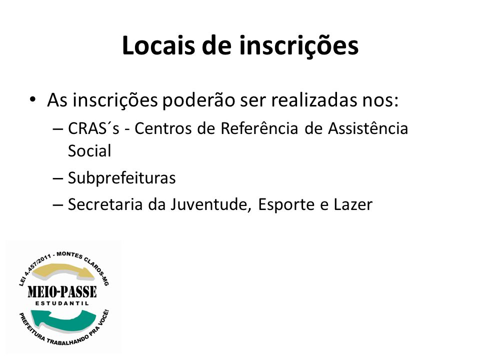 Locais de inscrições As inscrições poderão ser realizadas nos: – CRAS´s - Centros de Referência de Assistência Social – Subprefeituras – Secretaria da Juventude, Esporte e Lazer