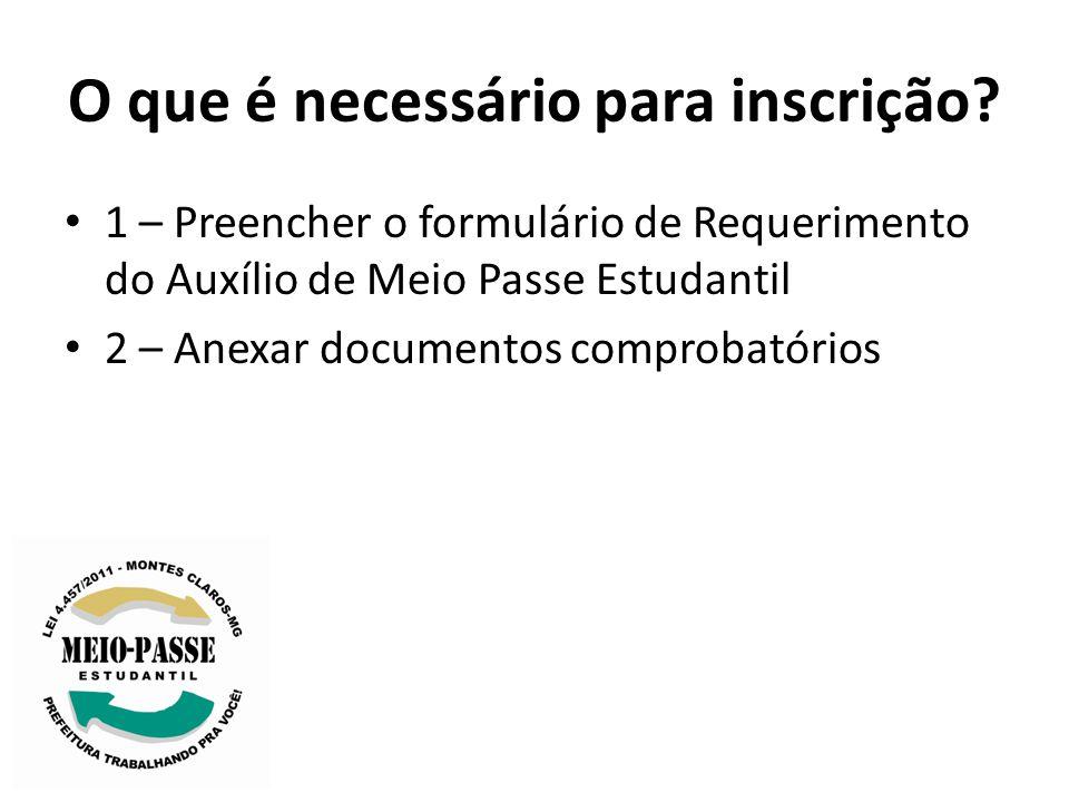 O que é necessário para inscrição? 1 – Preencher o formulário de Requerimento do Auxílio de Meio Passe Estudantil 2 – Anexar documentos comprobatórios