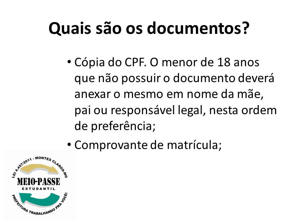 Quais são os documentos? Cópia do CPF. O menor de 18 anos que não possuir o documento deverá anexar o mesmo em nome da mãe, pai ou responsável legal,