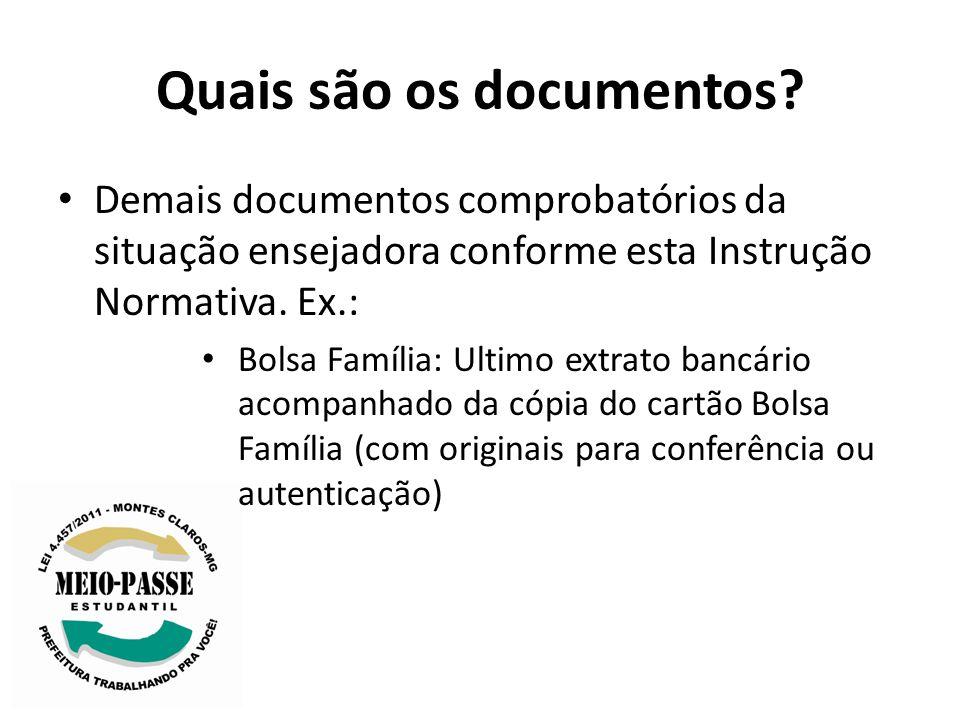 Quais são os documentos? Demais documentos comprobatórios da situação ensejadora conforme esta Instrução Normativa. Ex.: Bolsa Família: Ultimo extrato
