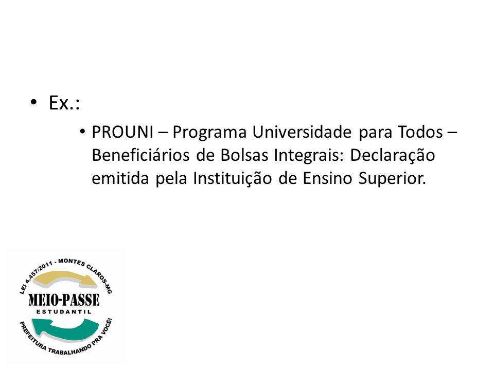 Ex.: PROUNI – Programa Universidade para Todos – Beneficiários de Bolsas Integrais: Declaração emitida pela Instituição de Ensino Superior.