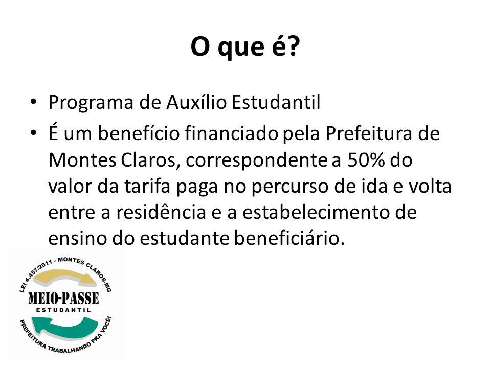 O que é? Programa de Auxílio Estudantil É um benefício financiado pela Prefeitura de Montes Claros, correspondente a 50% do valor da tarifa paga no pe