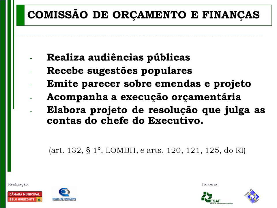 Realização: Parceria: COMISSÃO DE ORÇAMENTO E FINANÇAS - Realiza audiências públicas - Recebe sugestões populares - Emite parecer sobre emendas e proj